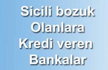 24 Saat İçinde Sicili Bozuk Olanlara Kredi Veren Bankalar