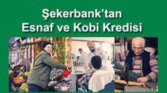 Şekerbank KOBİ kredisi başvurusu ESNAF faiz hesaplama tablosu