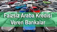 Faizsiz araba kredisi veren bankalar hangileridir