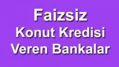 Faizsiz Konut Kredisi Veren Bankalar 'dan 5 Tanesi