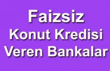 Faizsiz Konut Kredisi Veren Bankalar'dan 5 Tanesi