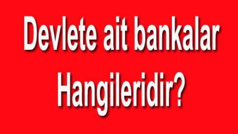 Devlete Ait Bankalar Hangileri ? Tam 8 Tane
