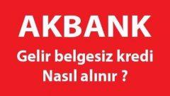 Akbank 20 Bin TL 36 Ay Vadeli Gelir Belgesiz Kredi Veriyor