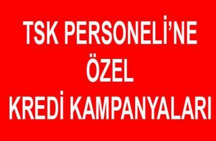 TSK Personeline Özel 2019 Kredi Kampanyası Başladı!