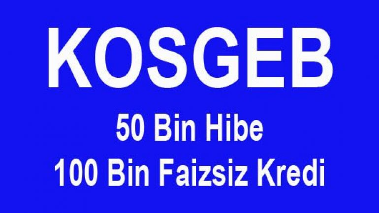 KOSGEB 50 Bin TL Hibe 100 Bin TL Faizsiz Kredi