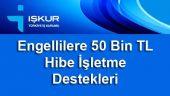 İŞKUR Engelli Girişimci Hibe İstihdamı 2018'de 50 Bin TL Çıktı!