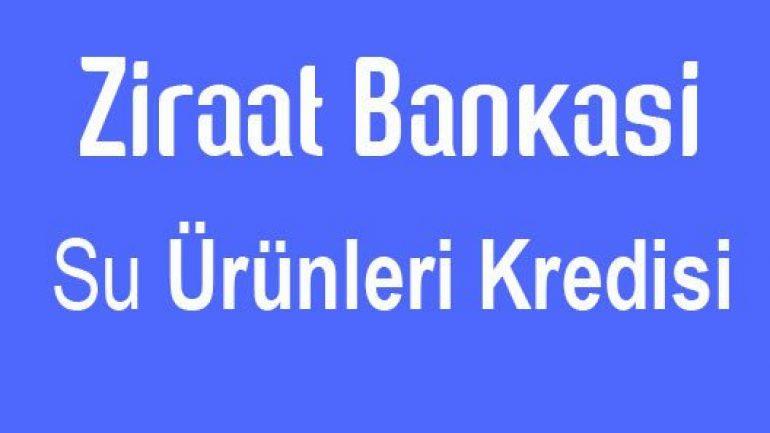 Ziraat Bankası Su Ürünleri Kredisi 5.000.000 TL Kadar