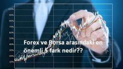 Forex ve Borsa arasındaki en önemli 5 fark nedir?