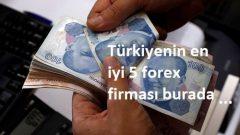 Türkiyenin en iyi 5 forex firması burada