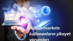 Admin markets kullananların şikayet yorumları