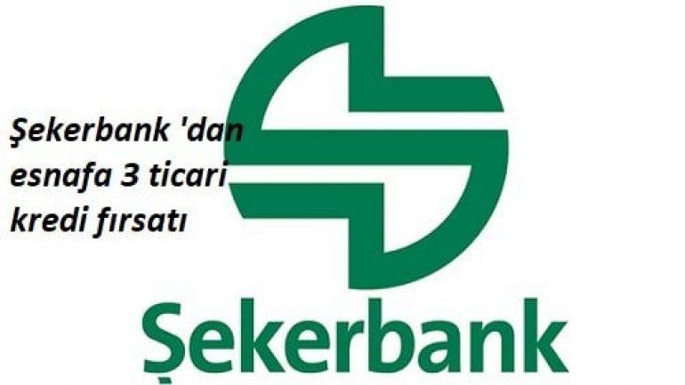 Şekerbank 'dan esnafa 3 ticari kredi fırsatı