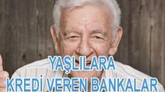 Yaşlılara 5 dakika da 2019 'a özel kredi veren bankalar