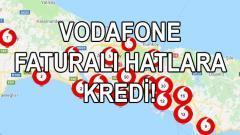 VODAFONE 'dan İSTANBUL, BURSA Faturalı Hatlara Kredi