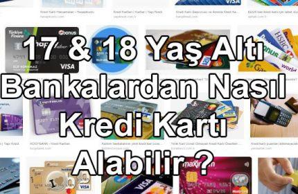 17 18 Yaş Altı Kredi Kartı Veren Bankalar