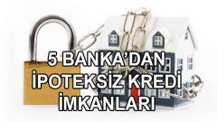 5 Bankadan İpoteksiz Kredi Müjdesi (YÜKSEK LİMİT)