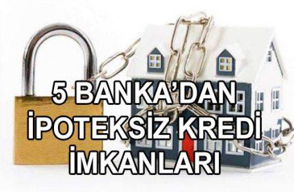 5 Bankadan İpoteksiz Kredi Müjdesi