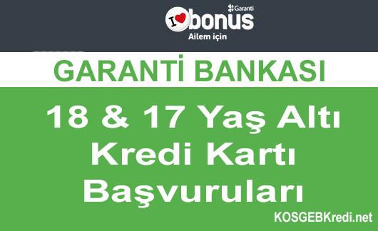 Garanti bankası 17 18 yaş altı kredi kartı başvurusu