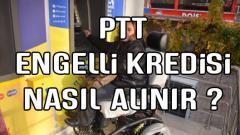 PTT Engelli Kredisi Veriyor Mu? (5 Bankadan Müjde)
