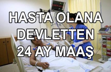 Devlet 24 Ay Kronik Hastalara Maaş Veriyor
