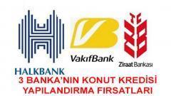 3 Banka Ziraat Vakıf Halkbank Konut Kredisi Yapılandırma