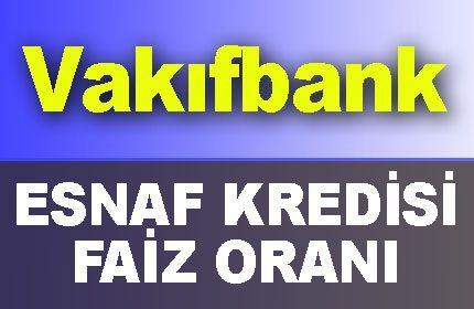 Vakıfbank Ticari Esnaf Kredisi Faiz Oranları Kaç?